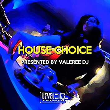 House Choice (Presented By Valeree DJ)