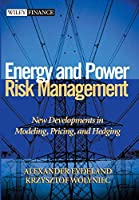 Energy and Power Risk Management: New Developments in Modeling, Pricing, and Hedging (Wiley Finance)