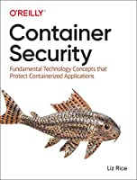 Container Security: Fundamental Technology Concepts that Protect Containerized Applications Front Cover