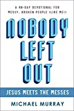 Nobody Left Out - Jesus Meets the Messes: A 40-Day Devotional for Messy, Broken People (Like Me!)