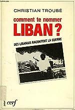 Comment te nommer, Liban?: Des Libanais racontent la guerre (Pour quoi je vis)