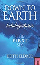 The First Six (DOWN TO EARTH Holiday Stories)