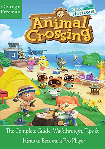 Animal Crossing: New Horizons: The Complete Guide, Walkthrough, Tips and Hints to Become a Pro Player (English Edition)