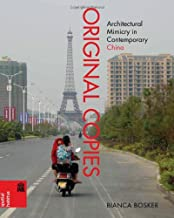 Original Copies: Architectural Mimicry in Contemporary China (Spatial Habitus: Making and Meaning in Asia's Architecture)