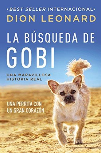 La búsqueda de Gobi: Una perrita con un gran corazón (Una maravillosa historia real)