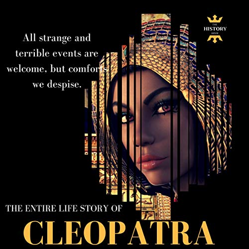Cleopatra: The Egyptian Queen: The Entire Life Story                   By:                                                                                                                                 THE HISTORY HOUR                               Narrated by:                                                                                                                                 Lizzie Richards                      Length: 1 hr and 50 mins     2 ratings     Overall 5.0