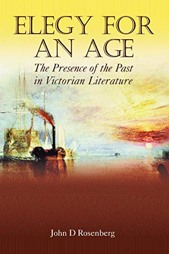Elegy for an Age: The Presence Of The Past In Victorian Literature (Anthem Nineteenth-Century Series)