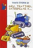 Tante storie di gru, trattori, caterpillar e.... Ediz. illustrata