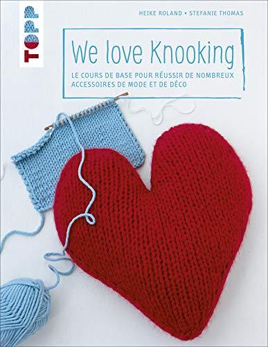 We love Knooking : Le cours de base pour réussir de nombreux accessoires de mode et de déco
