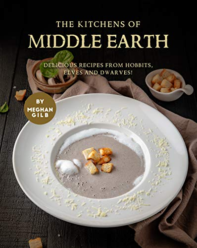 The Kitchens of Middle Earth: Delicious Recipes from Hobbits, Elves and Dwarves! (English Edition)
