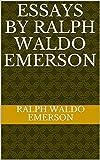 Essays by Ralph Waldo Emerson (English Edition)
