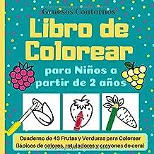 Libro de Colorear para Niños a partir de 2 años: Cuaderno de 43 Frutas y Verduras para Colorear (lápices de colores, rotuladores y crayones de cera) | Gruesos Contornos (Spanish Edition)