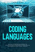 CODING LANGUAGES: SQL, Linux, Python, machine learning. The step-by-step guide for beginners to learn computer programming in a crash course + exercises Front Cover