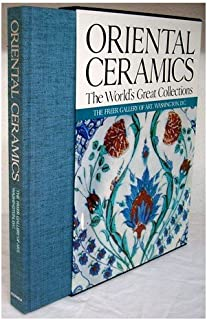 Oriental Ceramics, Vol. 9: The World's Great Collections - The Freer Gallery of Art, Washington DC