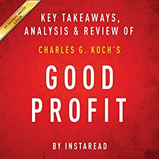 Good Profit     How Creating Value for Others Built One of the World's Most Successful Companies by Charles G. Koch | Key Takeaways, Analysis & Review              By:                                                                                                                                 Instaread                               Narrated by:                                                                                                                                 Michael Gilboe                      Length: 25 mins     11 ratings     Overall 4.4