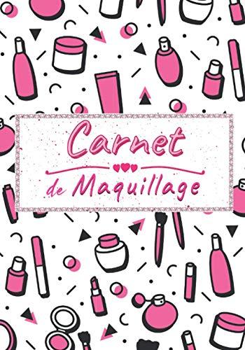 Carnet de Maquillage: livre pour créer ses propres maquillages artistiques et apprendre a se maquiller pour professionnels amateurs -makeup pour ... estheticienne |Format 7x10
