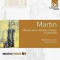 Martin: Messe pour double choeur by RIAS-Kammerchor (2012-02-14)