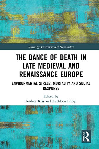 The Dance of Death in Late Medieval and Renaissance Europe: Environmental Stress, Mortality and...