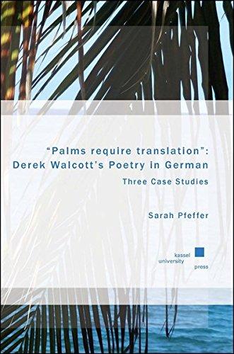 """""""Palms require translation"""": Derek Walcott's Poetry in German: Three Case Studies"""