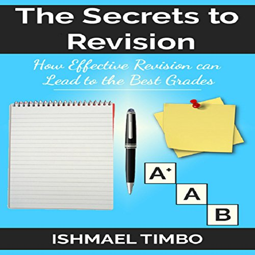 The Secrets to Revision: How Purposeful and Effective Revision can Lead to the Best Grades cover art