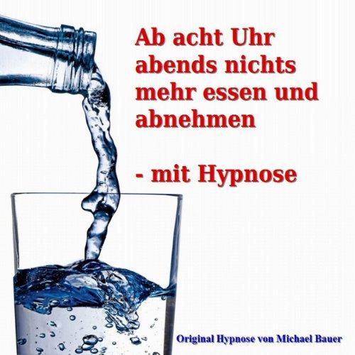 Ab acht Uhr abends nichts mehr essen und abnehmen - mit Hypnose Titelbild