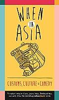 When in Asia: Customs, Culture & Comedy (Cultureshock)