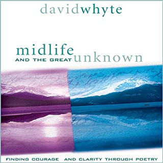 Midlife and the Great Unknown                   By:                                                                                                                                 David Whyte                               Narrated by:                                                                                                                                 David Whyte                      Length: 2 hrs and 32 mins     194 ratings     Overall 4.7