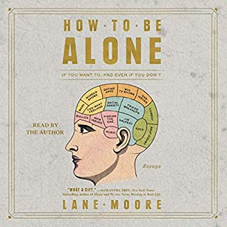 How to Be Alone     If You Want to, and Even If You Don't              Written by:                                                                                                                                 Lane Moore                               Narrated by:                                                                                                                                 Lane Moore                      Length: 6 hrs and 3 mins     9 ratings     Overall 4.7