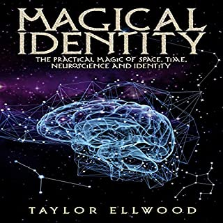 Magical Identity: The Practical Magic of Space, Time, Neuroscience, and Identity audiobook cover art