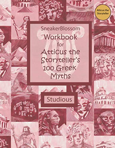 Workbook for Atticus the Storyteller's 100 Greek Myths - Studious Edition (SneakerBlossom Ancient History)