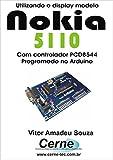 Utilizando o display modelo Nokia 5110 Com controlador PCD8544 programado no Arduino (Portuguese Edition)