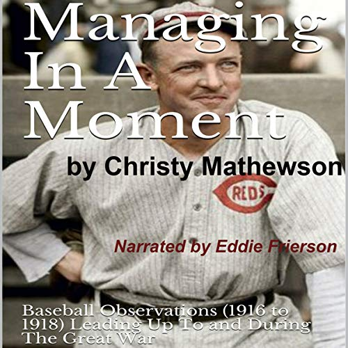 Couverture de Managing in a Moment: Baseball Observations (1916 to 1918) Leading up to the Great War