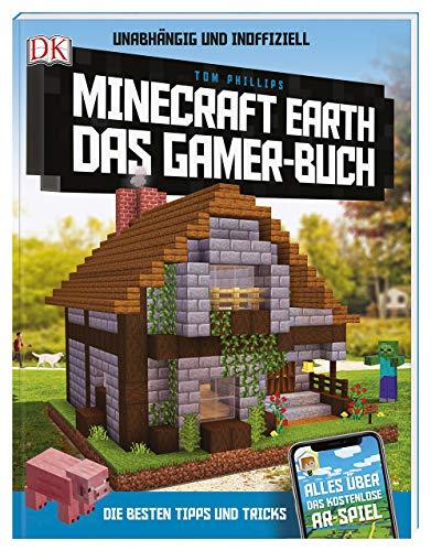 Unabhängig und inoffiziell: Minecraft Earth. Das Gamer-Buch: Die besten Tipps und Tricks. Alles über das kostenlose AR-Spiel