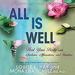 All Is Well     Heal Your Body with Medicine, Affirmations, and Intuition              By:                                                                                                                                 Louise L. Hay,                                                                                        Mona Lisa Schulz                               Narrated by:                                                                                                                                 Louise L. Hay,                                                                                        Mona Lisa Schulz                      Length: 8 hrs and 36 mins     2 ratings     Overall 5.0