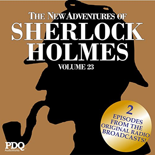 The New Adventures of Sherlock Holmes: The Golden Age of Old Time Radio Shows, Vol. 23 audiobook cover art