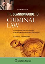 Glannon Guide To Criminal Law: Learning Criminal Law Through Multiple-Choice Questions and Analysis (Glannon Guides)