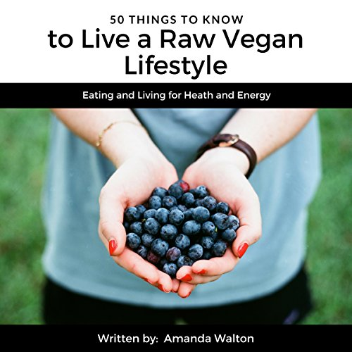 50 Things to Know to Live a Raw Vegan Lifestyle audiobook cover art