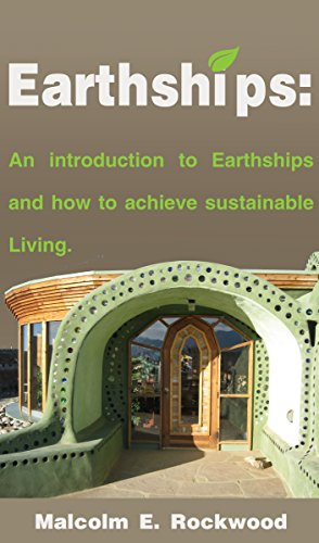Earthships: An Introduction to Earthships and How to Achieve Sustainable Living by [Malcolm Rockwood]
