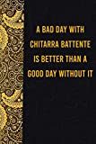 A bad day with chitarra battente is better than a good day without it: funny notebook for presents, cute journal for writing, journaling & note ... for relatives - quotes register for lovers