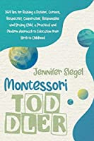 Montessori Toddler: 369 Tips for Raising a Patient, Curious, Respectful, Cooperative, Responsible, and Brainy Child, a Practical and Modern Approach to Education from Birth to Childhood