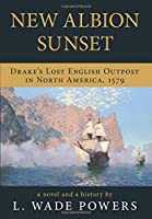 New Albion Sunset: Drake's Lost English Outpost in North America, 1579