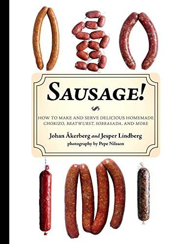 Sausage!: How to Make and Serve Delicious Homemade Chorizo, Bratwurst, Sobrasada, and More by [Jesper Lindberg, Johan Åkerberg, Pepe Nilsson]