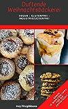 Duftende Weihnachtsbäckerei: Vegan - Glutenfrei - Industriezuckerfrei inkl. Bonus: 10 Hyggelige Tipps zum Wohlfühlen und Verschenken