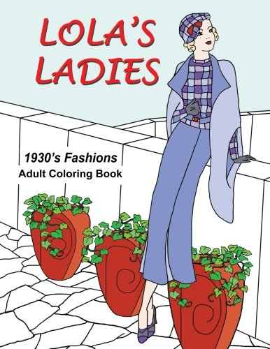Lola s Ladies: 1930 s Fashions Adult Coloring Book