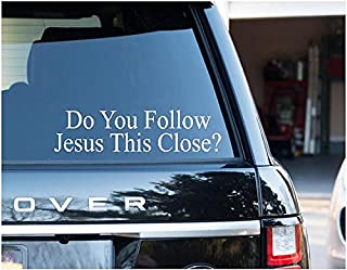 Do You Follow Jesus This Close? Decal Sticker Vinyl for Car Truck Bumper Window (11