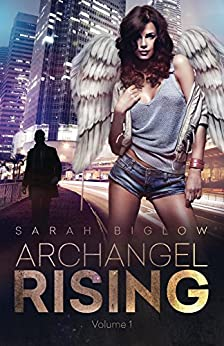 Archangel Rising: Volume 1 by [Sarah Biglow]