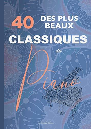 40 des plus beaux classiques du piano: partitions de Bach, Beethoven, Chopin, Debussy, Listz, Mozart, Tchaikovski, etc.
