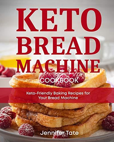 Keto Bread Machine Cookbook: Keto-Friendly Baking Recipes for Your Bread Machine (Keto Cookbook)