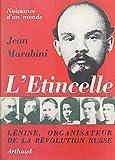 L'étincelle : naissance d'un monde: Lénine, organisateur de la Révolution russe