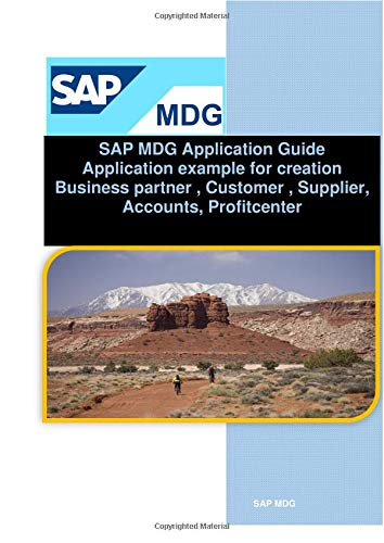 SAP MDG Application Guide: SAP MDG Application Guide with example for creation Business partner , Customer , Supplier, Accounts, Profitcenter, material